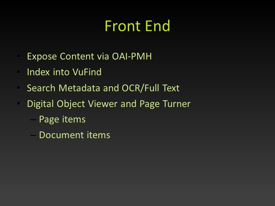 Front End Expose Content via OAI-PMH Index into VuFind Search Metadata and OCR/Full Text Digital Object Viewer and Page Turner – Page items – Document