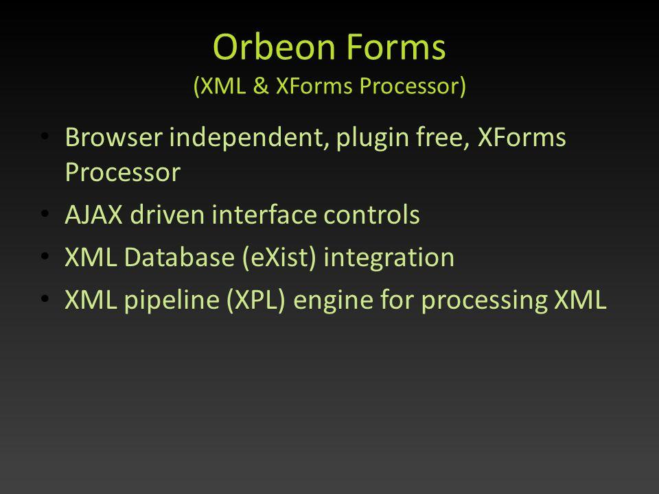 Orbeon Forms (XML & XForms Processor) Browser independent, plugin free, XForms Processor AJAX driven interface controls XML Database (eXist) integrati