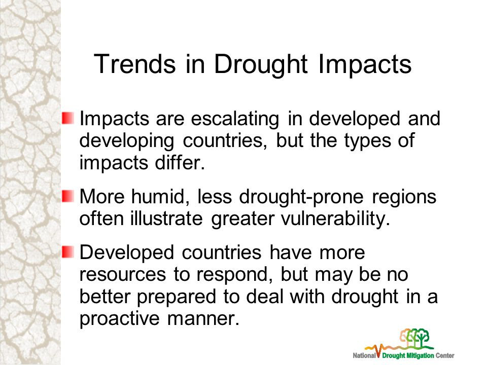 Trends in Drought Impacts Impacts are escalating in developed and developing countries, but the types of impacts differ.