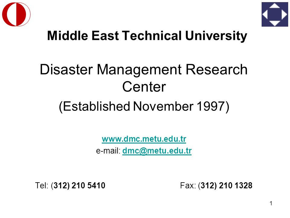 1 Middle East Technical University Disaster Management Research Center (Established November 1997) www.dmc.metu.edu.tr e-mail: dmc@metu.edu.trdmc@metu