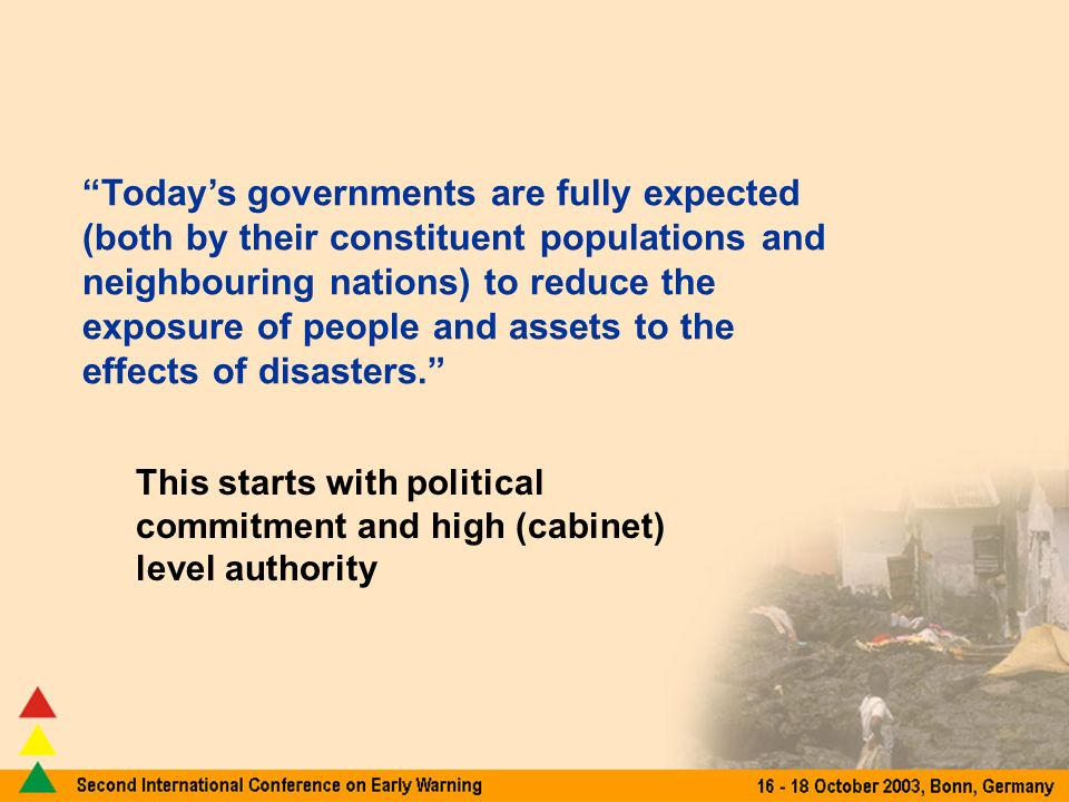 Todays governments are fully expected (both by their constituent populations and neighbouring nations) to reduce the exposure of people and assets to the effects of disasters.