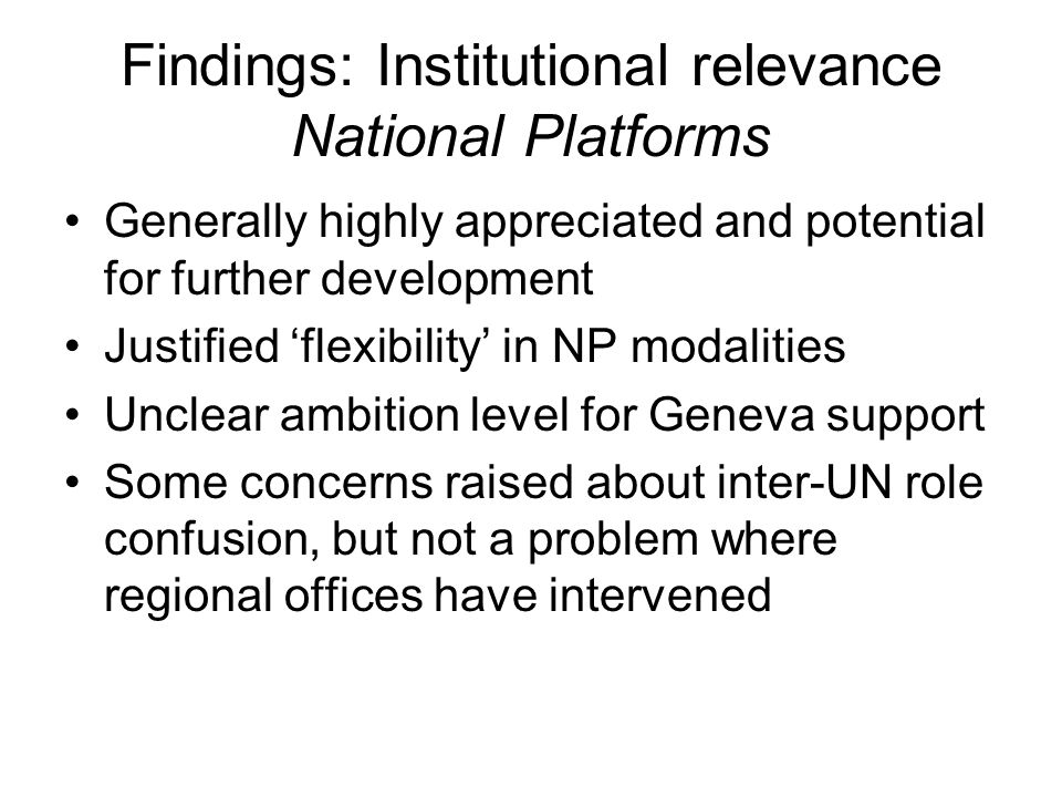 Findings: Institutional relevance National Platforms Generally highly appreciated and potential for further development Justified flexibility in NP mo