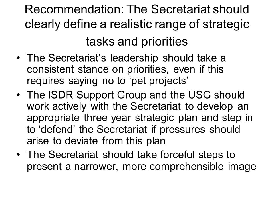 Recommendation: The Secretariat should clearly define a realistic range of strategic tasks and priorities The Secretariats leadership should take a co