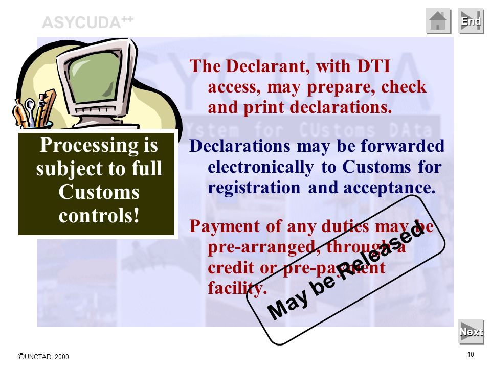 © UNCTAD 2000 10 End The Declarant, with DTI access, may prepare, check and print declarations.