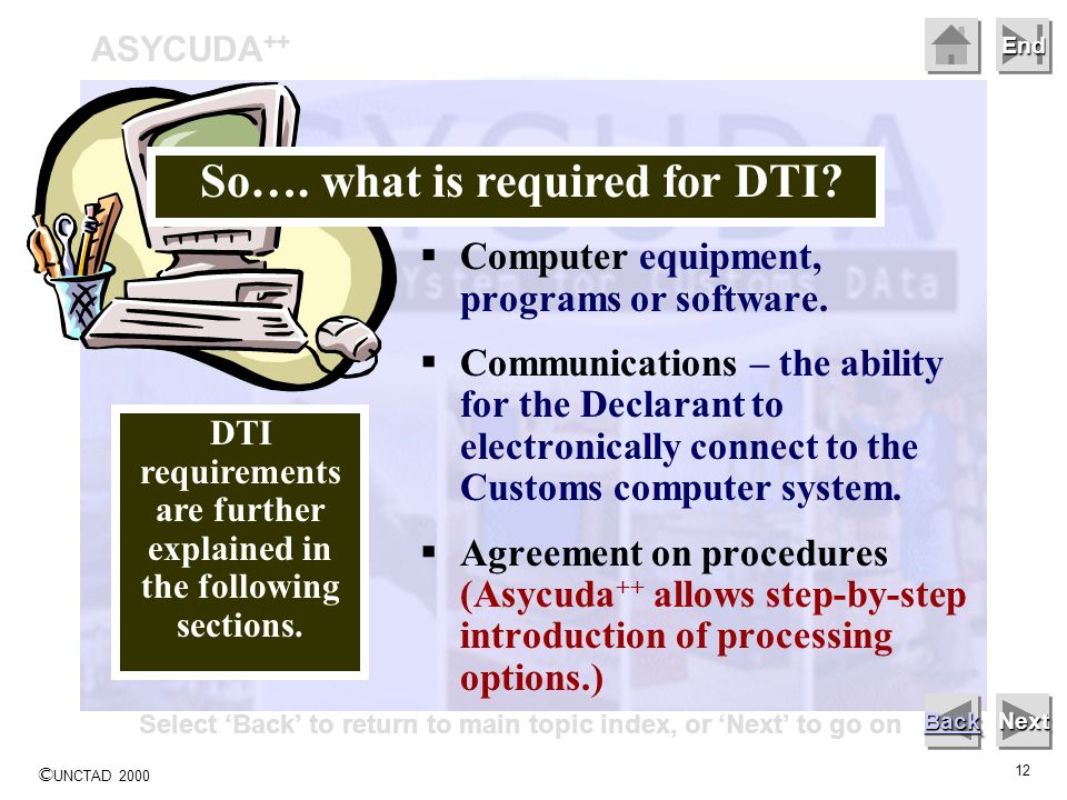 © UNCTAD 2000 12 End Computer equipment, programs or software. Communications – the ability for the Declarant to electronically connect to the Customs