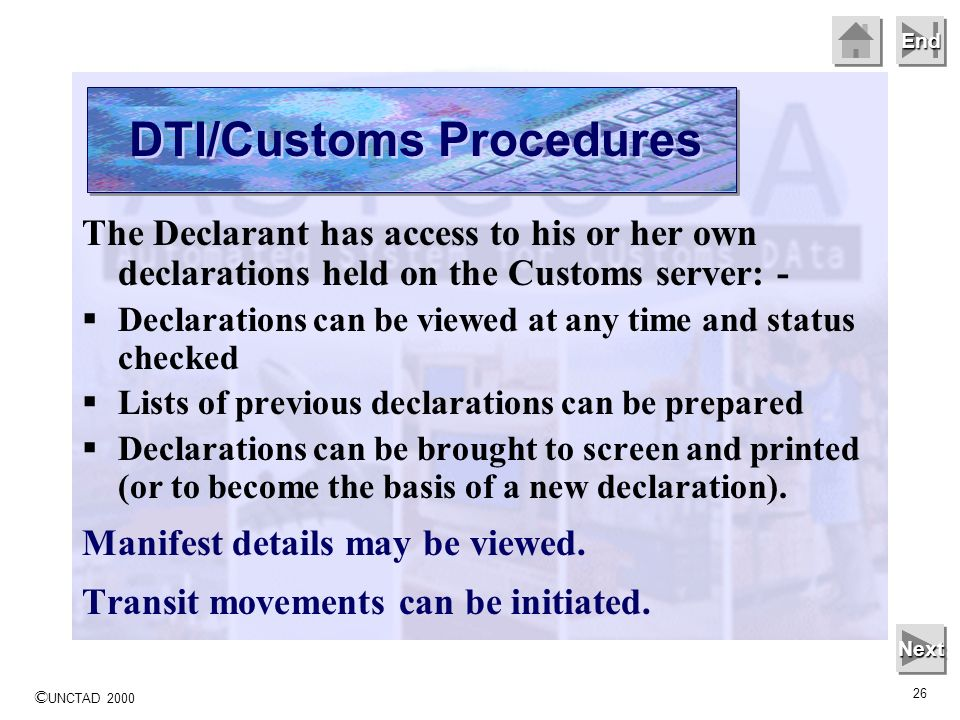 © UNCTAD 2000 26 End The Declarant has access to his or her own declarations held on the Customs server: - Declarations can be viewed at any time and