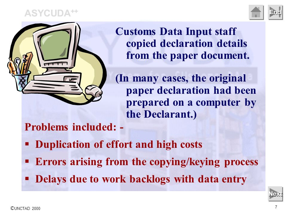 © UNCTAD 2000 7 End Customs Data Input staff copied declaration details from the paper document. (In many cases, the original paper declaration had be