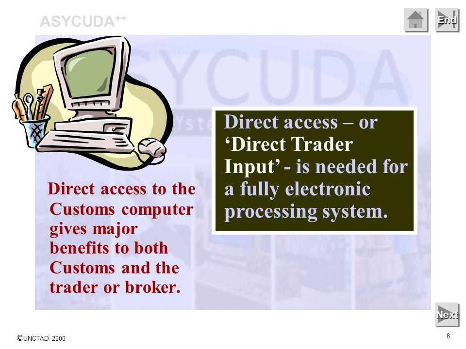 © UNCTAD 2000 8 End Direct access to the Customs computer gives major benefits to both Customs and the trader or broker.