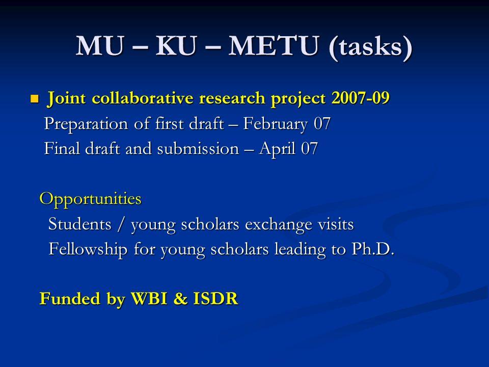 MU – KU – METU (tasks) Joint collaborative research project 2007-09 Joint collaborative research project 2007-09 Preparation of first draft – February