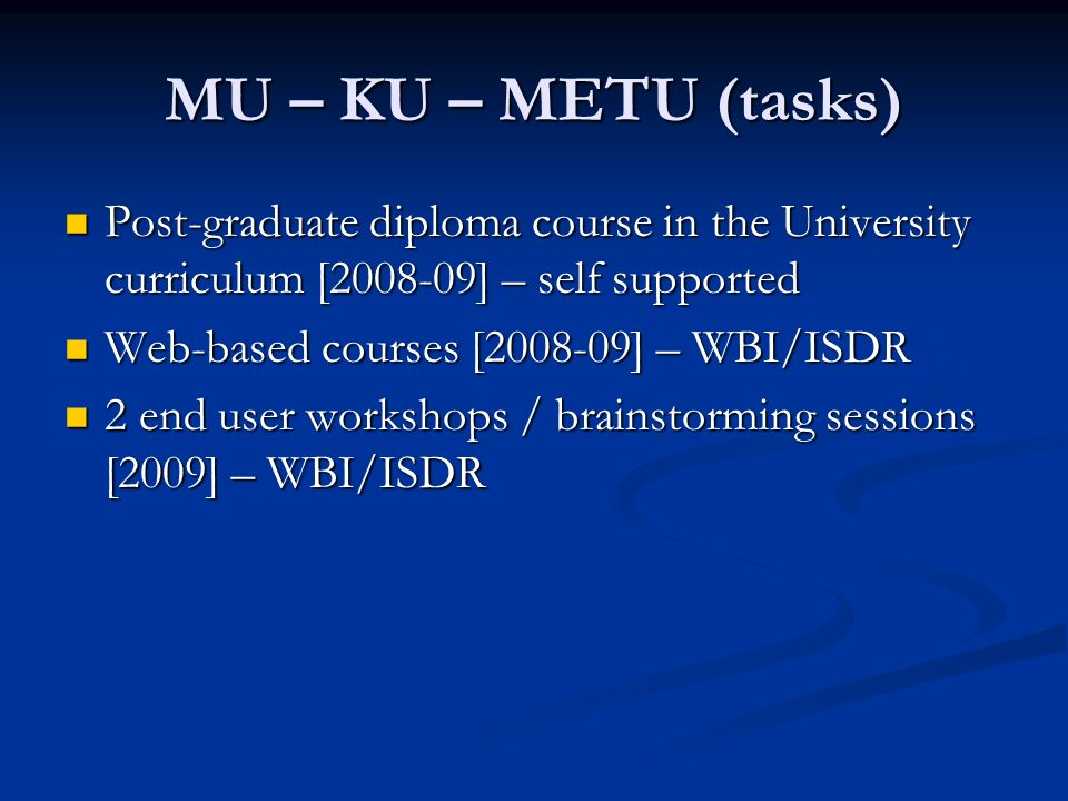 MU – KU – METU (tasks) Post-graduate diploma course in the University curriculum [2008-09] – self supported Post-graduate diploma course in the Univer