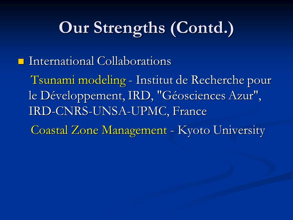 Our Strengths (Contd.) International Collaborations International Collaborations Tsunami modeling - Institut de Recherche pour le Développement, IRD,