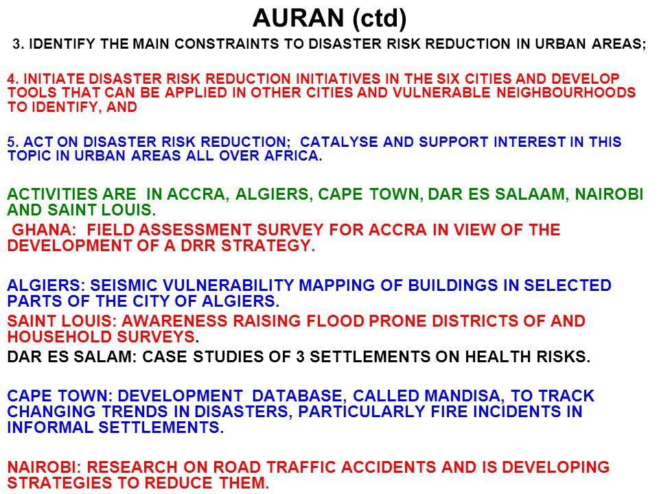 AURAN (ctd) 3. IDENTIFY THE MAIN CONSTRAINTS TO DISASTER RISK REDUCTION IN URBAN AREAS; 4.