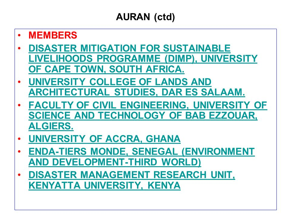 AURAN (ctd) MEMBERS DISASTER MITIGATION FOR SUSTAINABLE LIVELIHOODS PROGRAMME (DIMP), UNIVERSITY OF CAPE TOWN, SOUTH AFRICA.DISASTER MITIGATION FOR SUSTAINABLE LIVELIHOODS PROGRAMME (DIMP), UNIVERSITY OF CAPE TOWN, SOUTH AFRICA.