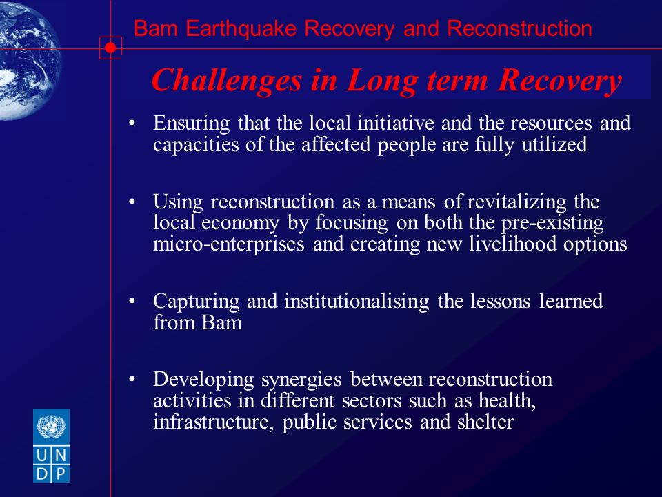 Bam Earthquake Recovery and Reconstruction Challenges in Long term Recovery Ensuring that the local initiative and the resources and capacities of the