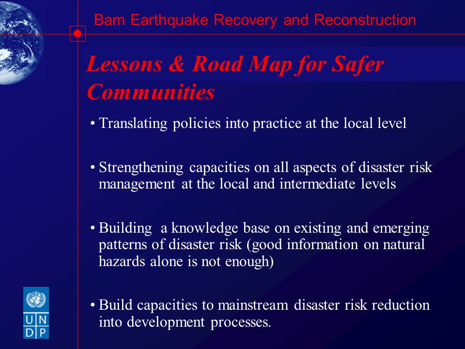 Bam Earthquake Recovery and Reconstruction Lessons & Road Map for Safer Communities Translating policies into practice at the local level Strengthenin