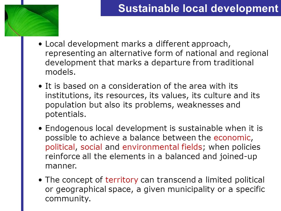 Sustainable local development Local development marks a different approach, representing an alternative form of national and regional development that