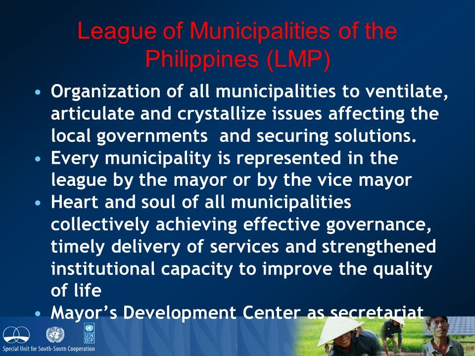 League of Municipalities of the Philippines (LMP) Organization of all municipalities to ventilate, articulate and crystallize issues affecting the local governments and securing solutions.