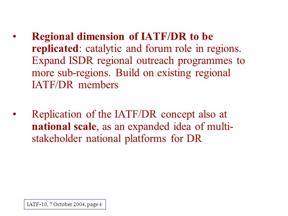 Regional dimension of IATF/DR to be replicated: catalytic and forum role in regions.