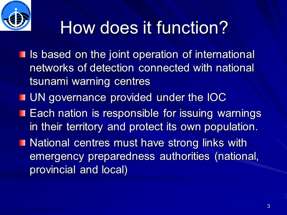 3 How does it function? Is based on the joint operation of international networks of detection connected with national tsunami warning centres UN gove