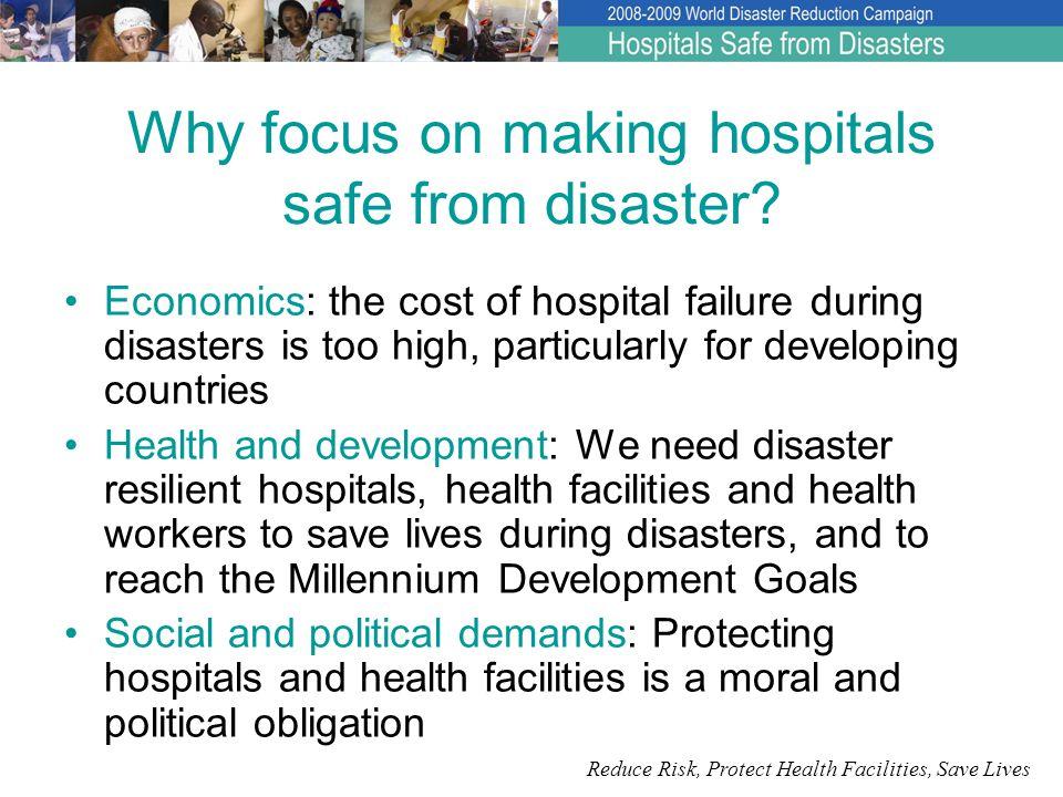 Reduce Risk, Protect Health Facilities, Save Lives For more information please visit: http://www.safehospitals.info Join the Health and Disaster Risk Reduction Network for this Campaign at: http://groups.preventionweb.net