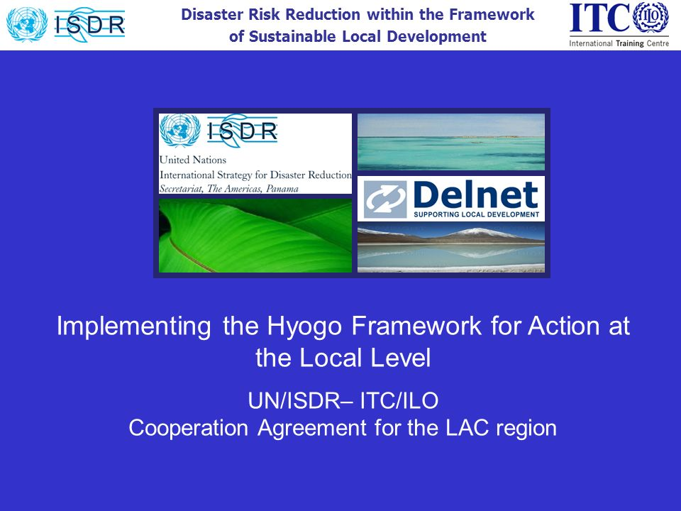 Disaster Risk Reduction within the Framework of Sustainable Local Development Implementing the Hyogo Framework for Action at the Local Level UN/ISDR–