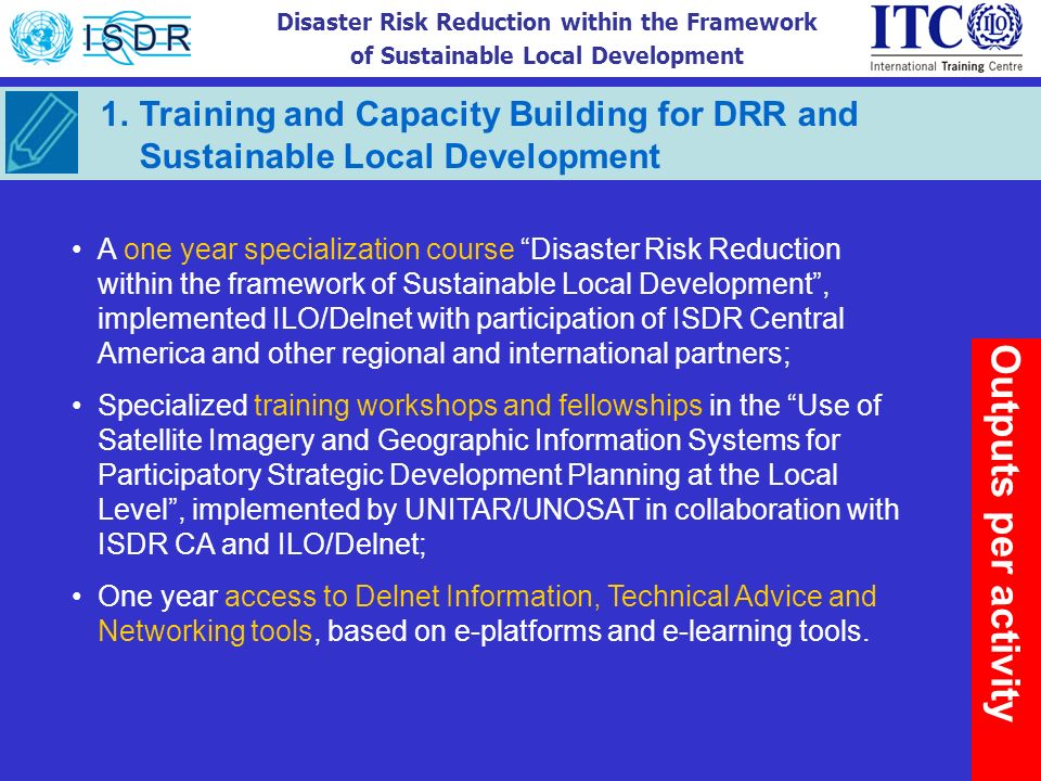 Disaster Risk Reduction within the Framework of Sustainable Local Development Outputs per activity A one year specialization course Disaster Risk Redu