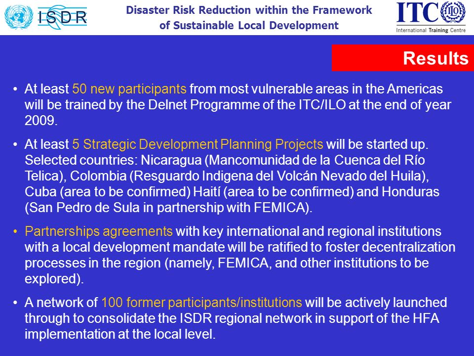 Disaster Risk Reduction within the Framework of Sustainable Local Development At least 50 new participants from most vulnerable areas in the Americas
