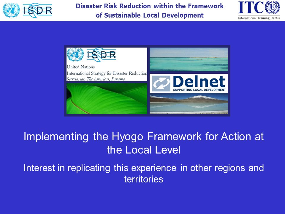 Disaster Risk Reduction within the Framework of Sustainable Local Development Implementing the Hyogo Framework for Action at the Local Level Interest