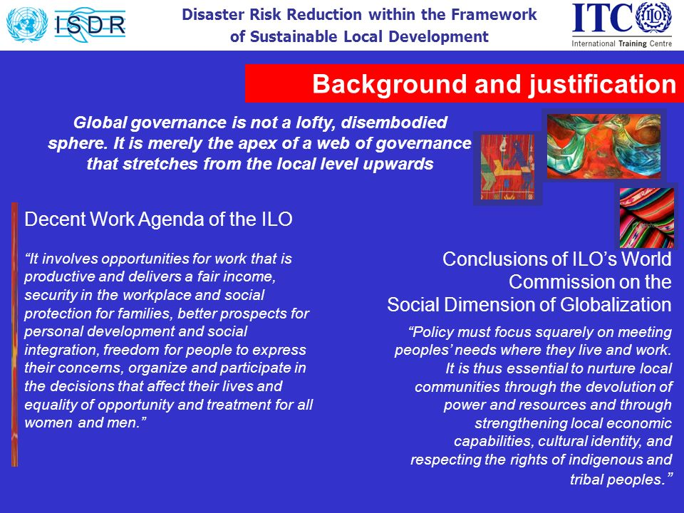 Disaster Risk Reduction within the Framework of Sustainable Local Development Decent Work Agenda of the ILO It involves opportunities for work that is