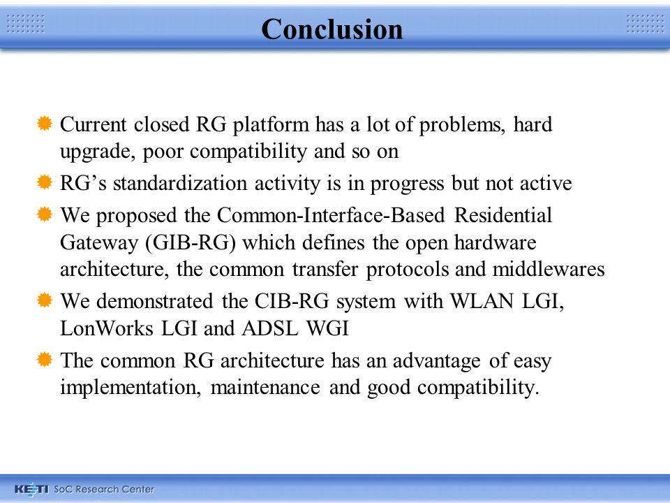 Conclusion Current closed RG platform has a lot of problems, hard upgrade, poor compatibility and so on RGs standardization activity is in progress bu