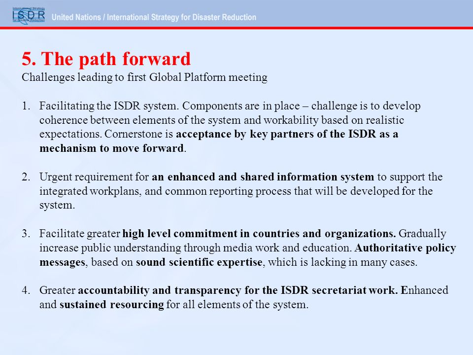 5. The path forward Challenges leading to first Global Platform meeting 1.Facilitating the ISDR system. Components are in place – challenge is to deve