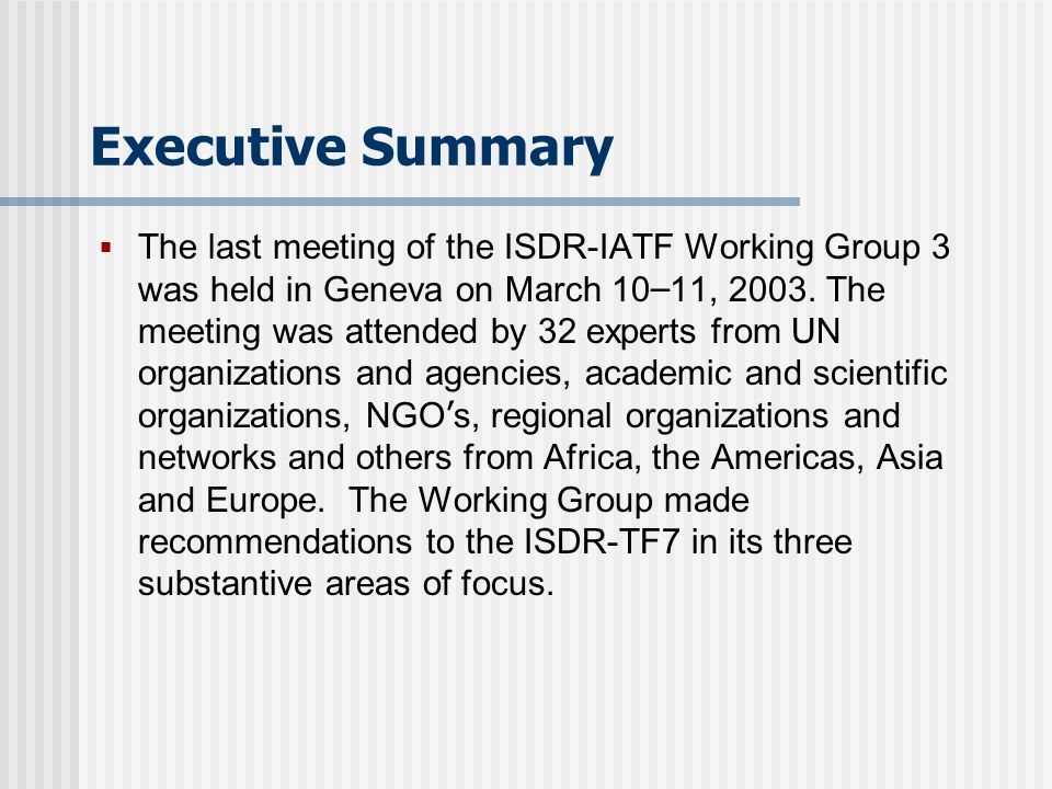 Executive Summary The last meeting of the ISDR-IATF Working Group 3 was held in Geneva on March 10 – 11, 2003. The meeting was attended by 32 experts