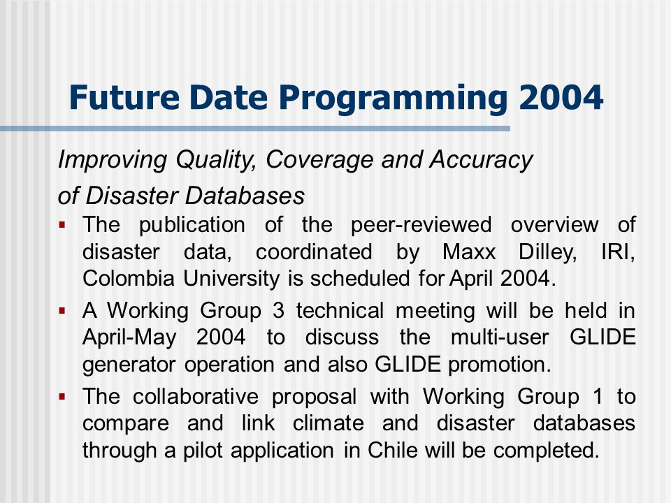 Future Date Programming 2004 The publication of the peer-reviewed overview of disaster data, coordinated by Maxx Dilley, IRI, Colombia University is scheduled for April 2004.