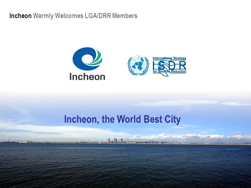 Incheon Warmly Welcomes LGA/DRR Members Incheon, the World Best City