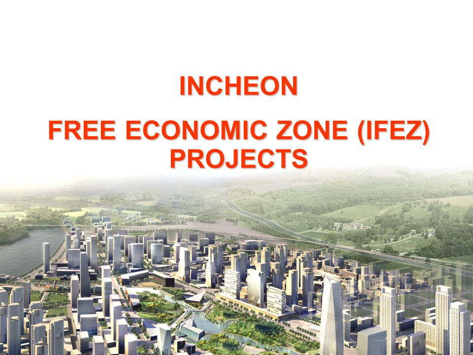 INCHEON FREE ECONOMIC ZONE (IFEZ) PROJECTS