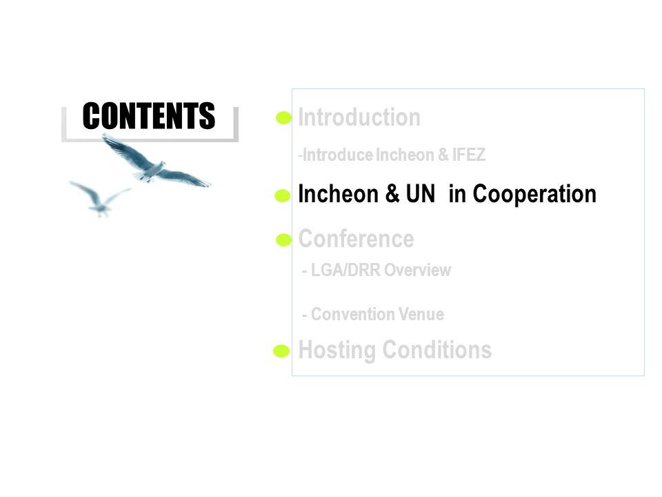 CONTENTS Introduction - Introduce Incheon & IFEZ Incheon & UN in Cooperation Conference - LGA/DRR Overview - Convention Venue Hosting Conditions