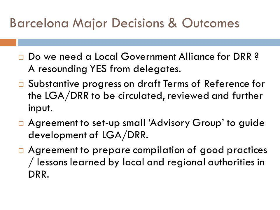 Barcelona Major Decisions & Outcomes Do we need a Local Government Alliance for DRR .