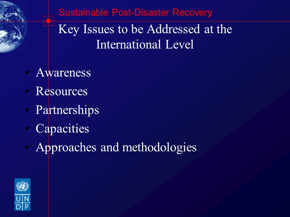 Sustainable Post-Disaster Recovery Key Issues to be Addressed at the International Level Awareness Resources Partnerships Capacities Approaches and me