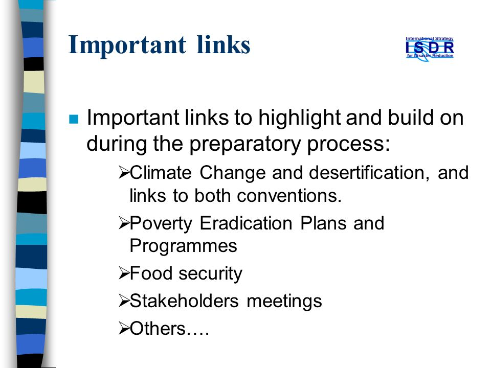 Important links n Important links to highlight and build on during the preparatory process: Climate Change and desertification, and links to both conv