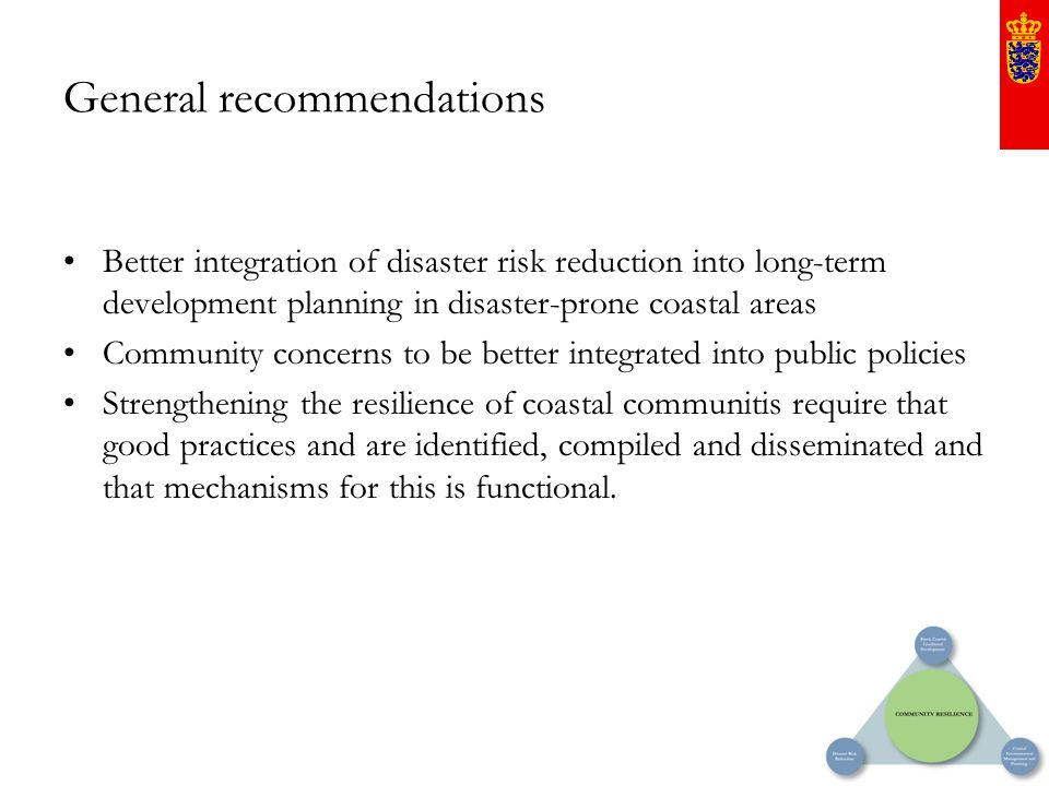 General recommendations Better integration of disaster risk reduction into long-term development planning in disaster-prone coastal areas Community co