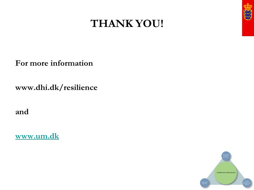 THANK YOU! For more information www.dhi.dk/resilience and www.um.dk