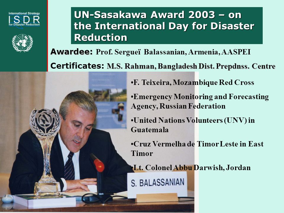 UN-Sasakawa Award 2003 – on the International Day for Disaster Reduction Awardee: Awardee: Prof.