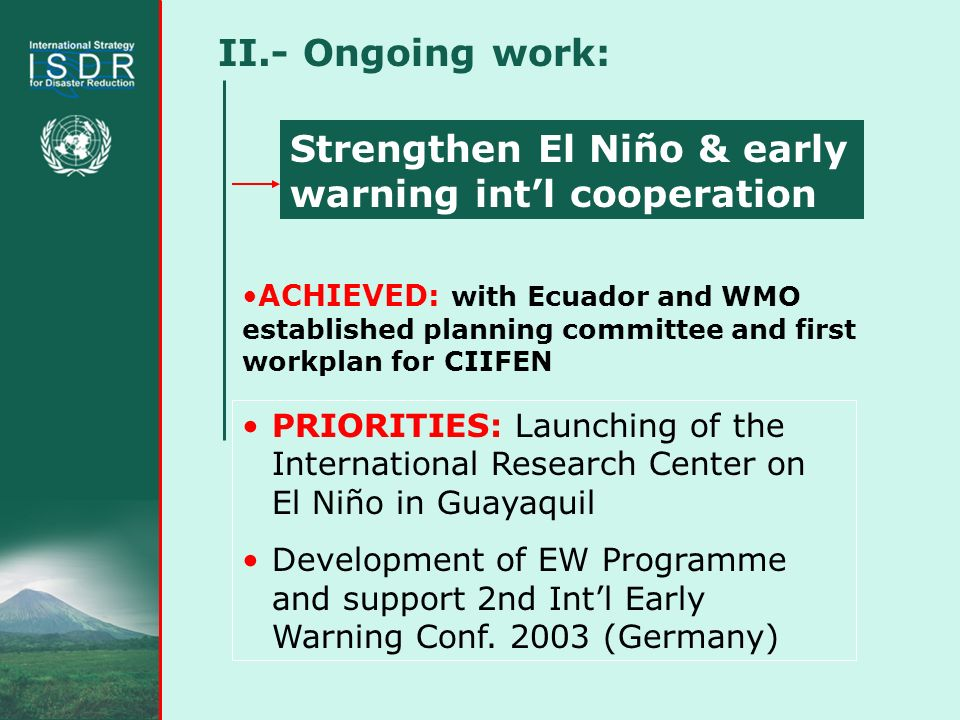 II.- Ongoing work: PRIORITIES: Launching of the International Research Center on El Niño in Guayaquil Development of EW Programme and support 2nd Intl Early Warning Conf.