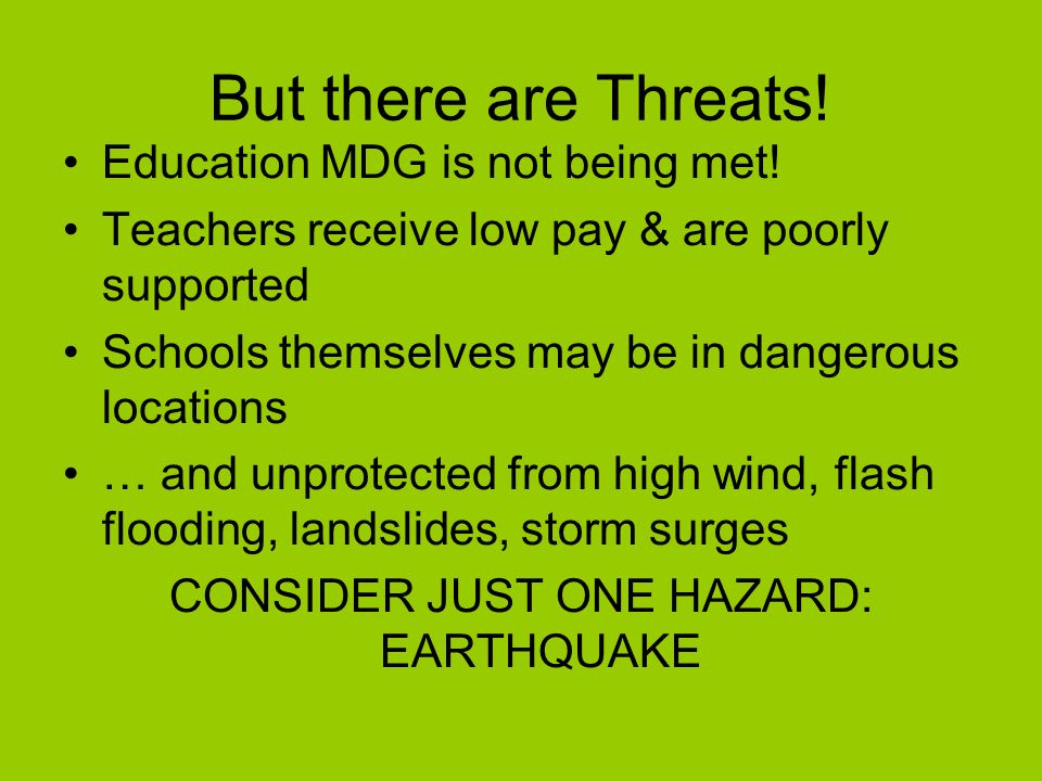 But there are Threats. Education MDG is not being met.