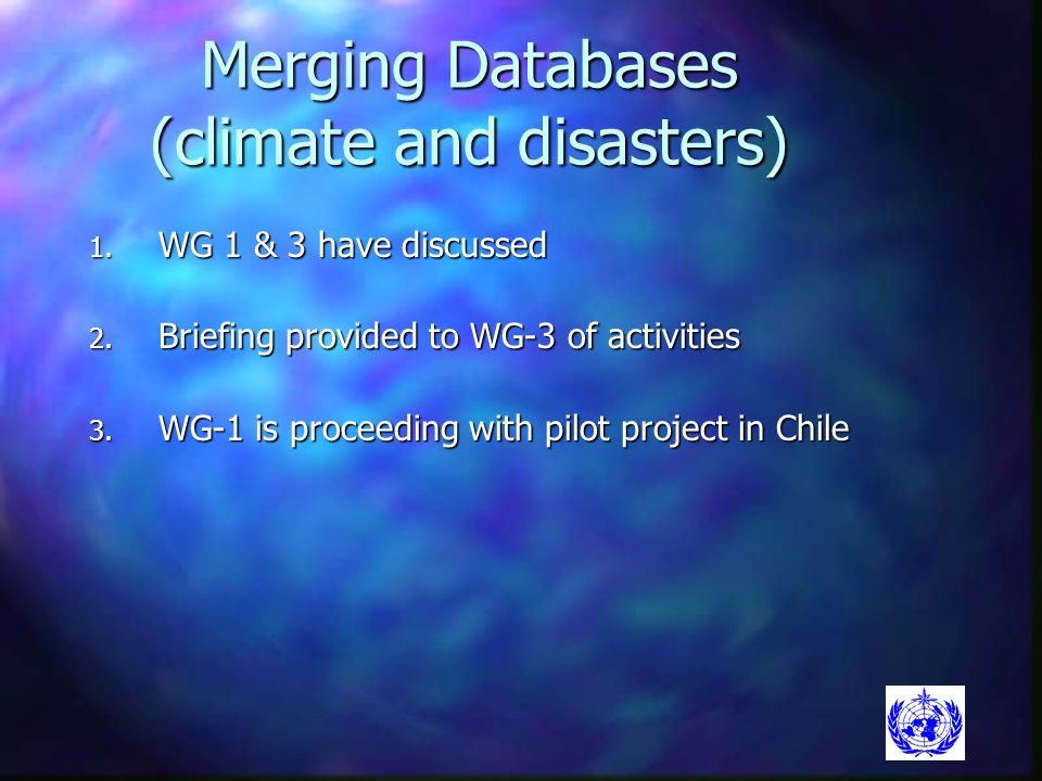 Merging Databases (climate and disasters) 1. WG 1 & 3 have discussed 2.