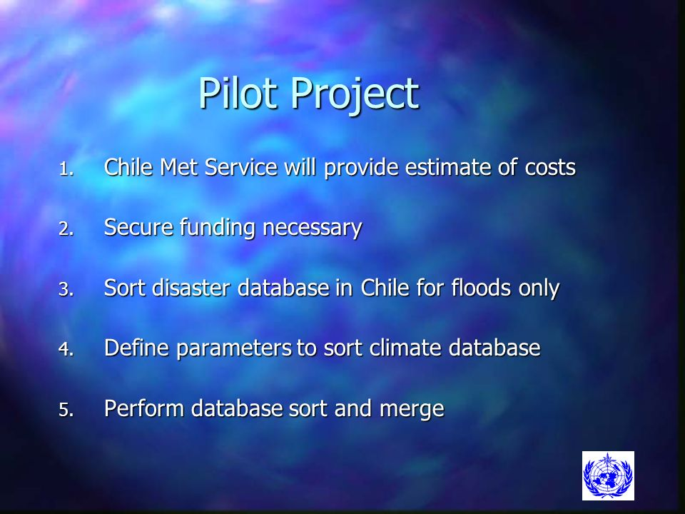 Pilot Project 1.Chile Met Service will provide estimate of costs 2.