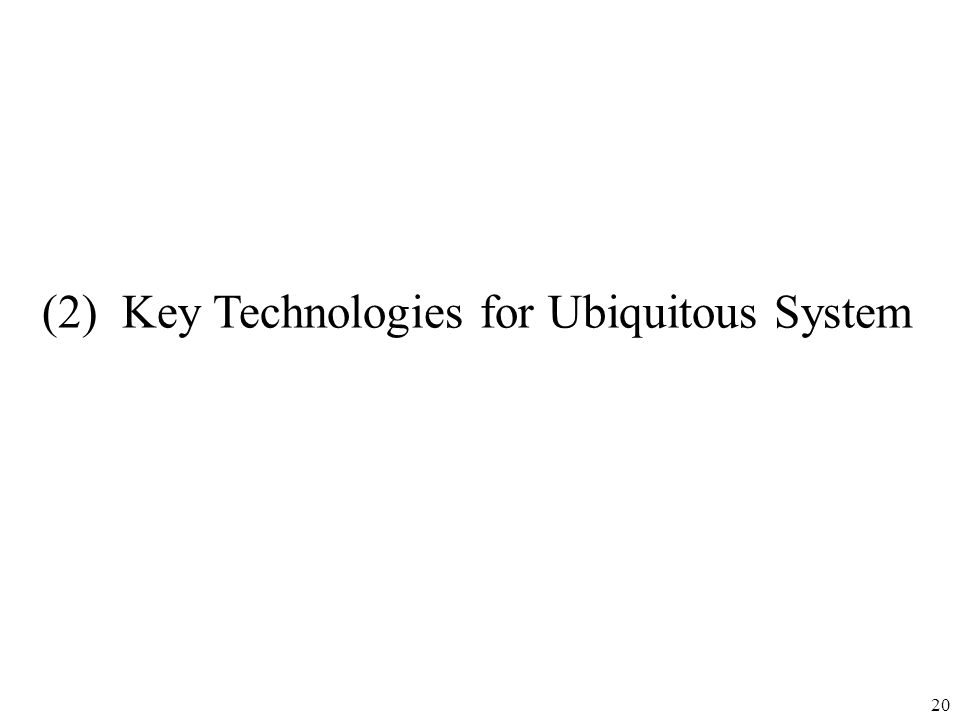20 (2) Key Technologies for Ubiquitous System