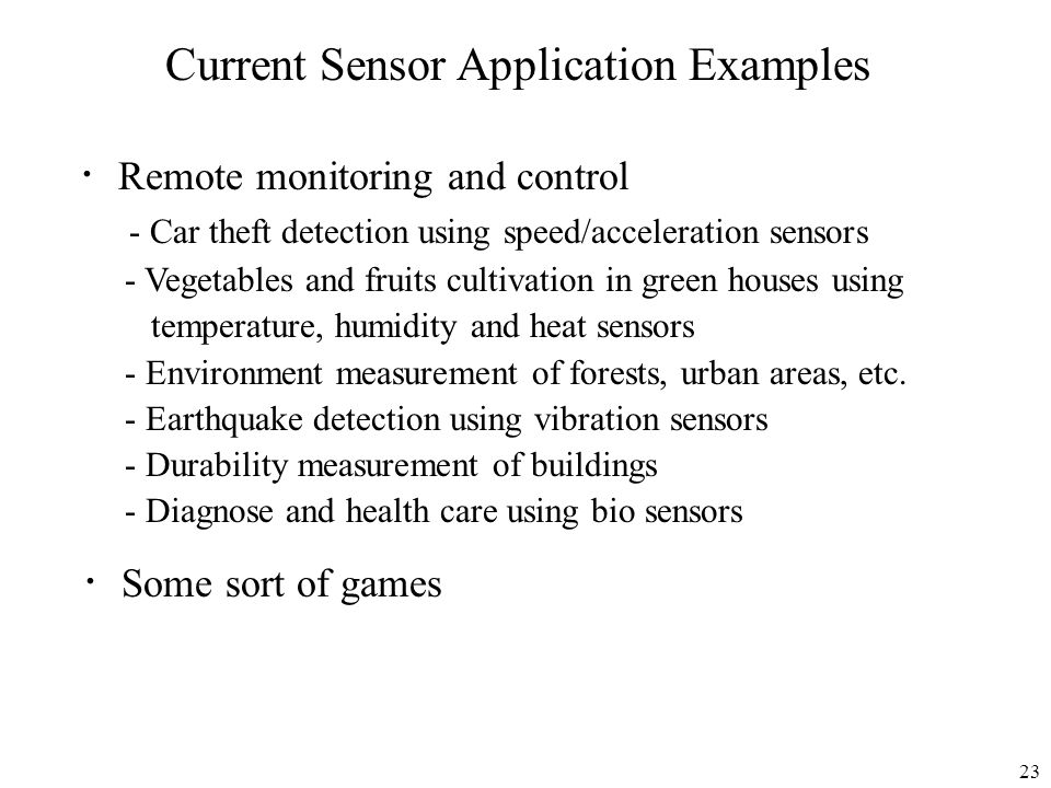 23 Current Sensor Application Examples Remote monitoring and control - Car theft detection using speed/acceleration sensors - Vegetables and fruits cu