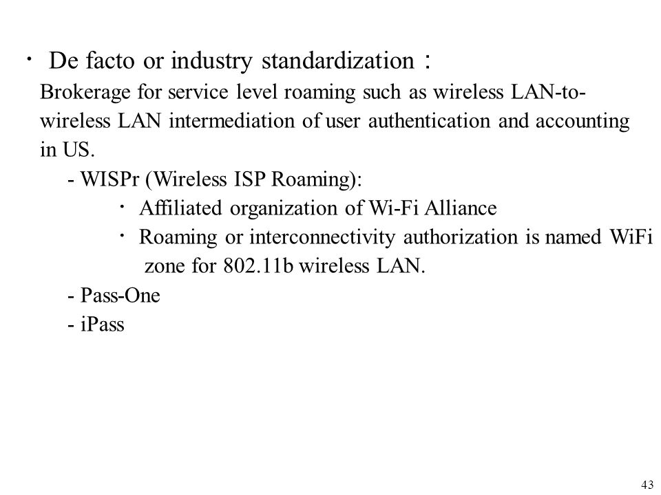 43 De facto or industry standardization Brokerage for service level roaming such as wireless LAN-to- wireless LAN intermediation of user authenticatio