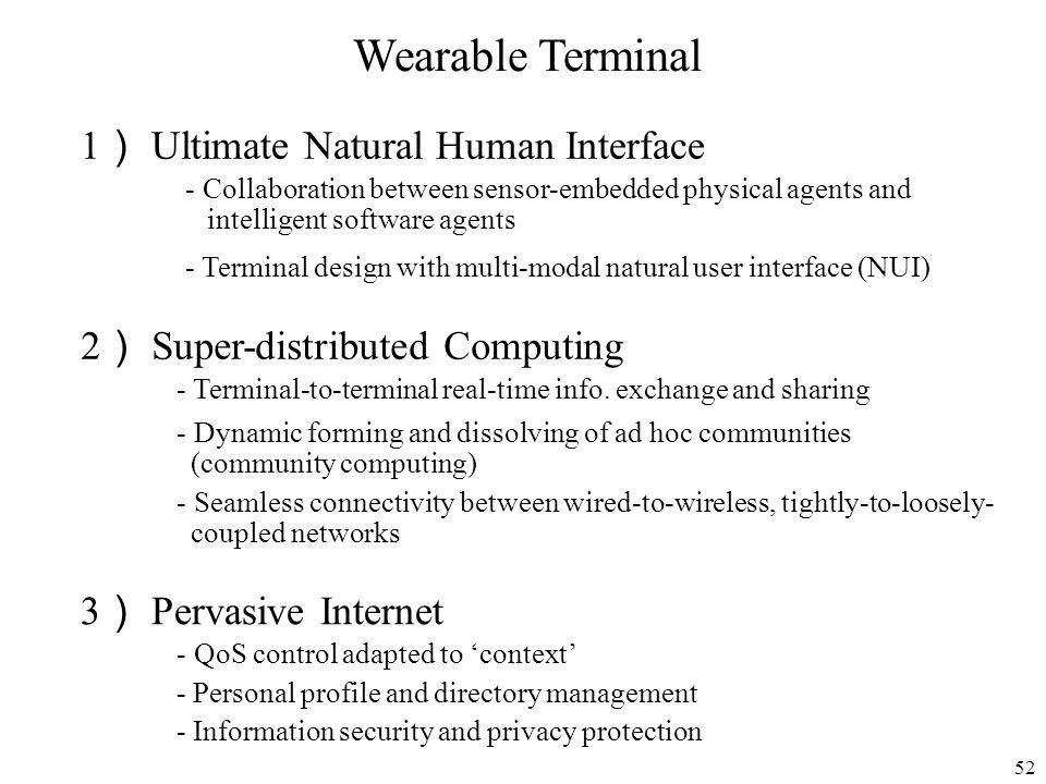52 Wearable Terminal 1 Ultimate Natural Human Interface 2 Super-distributed Computing - Collaboration between sensor-embedded physical agents and inte